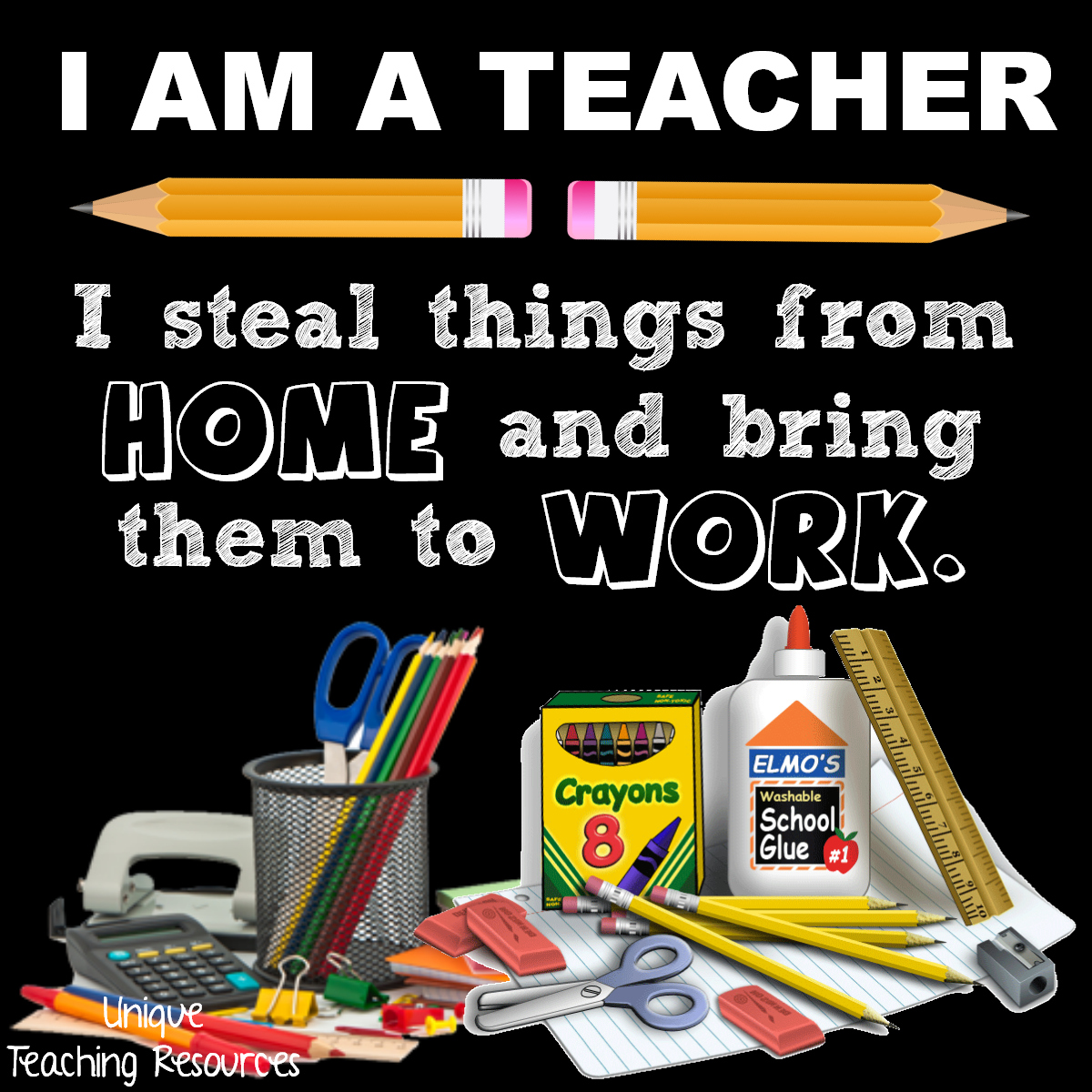 bring work home. JPEG-I-am-a-teacher-I-steal-things-from-home-and-bring-them-to-work Bring Work Home W