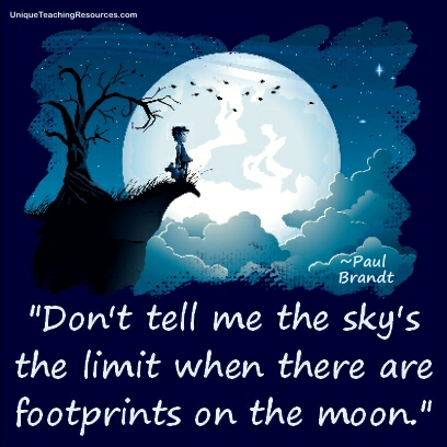 "Don't tell me the sky's the limit when there are footprints on the moon."" - Paul Brandt"